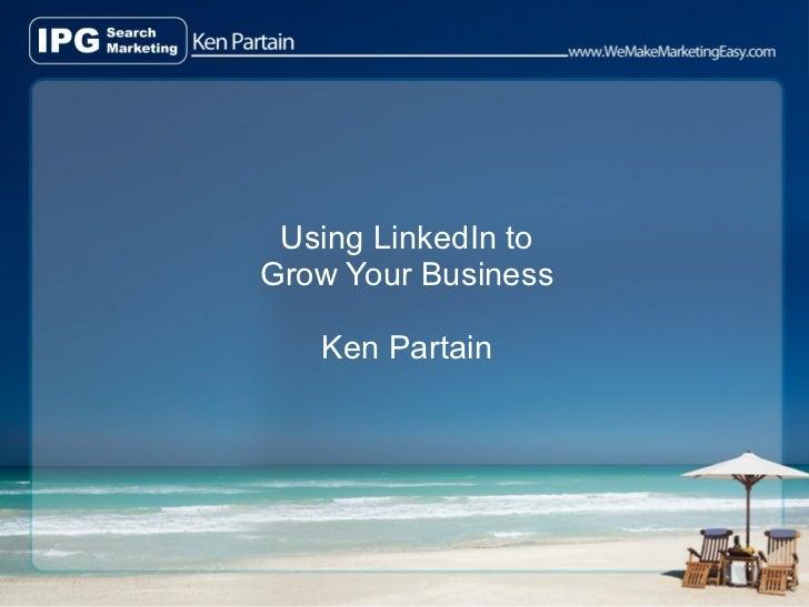 Using LinkedIn toGrow Your Business   Ken Partain