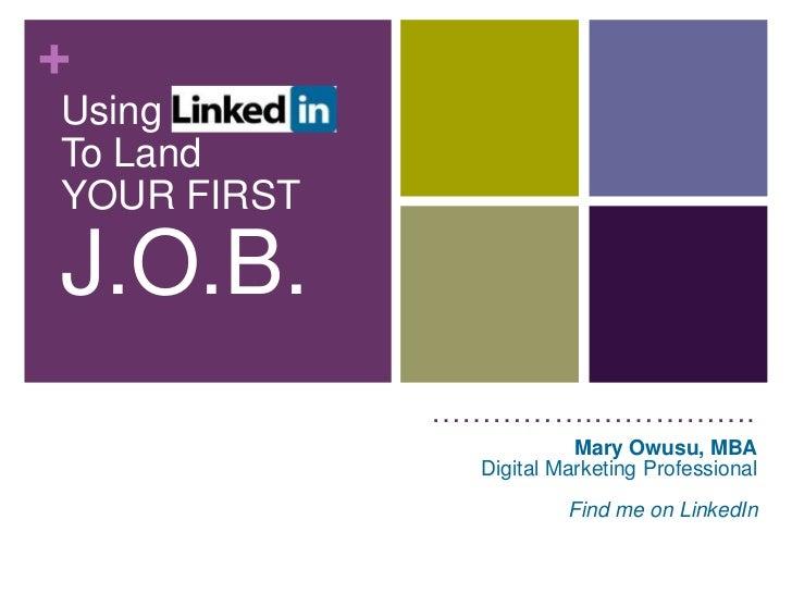 +UsingTo LandYOUR FIRSTJ.O.B.             …………….…………….                        Mary Owusu, MBA              Digital Marketi...
