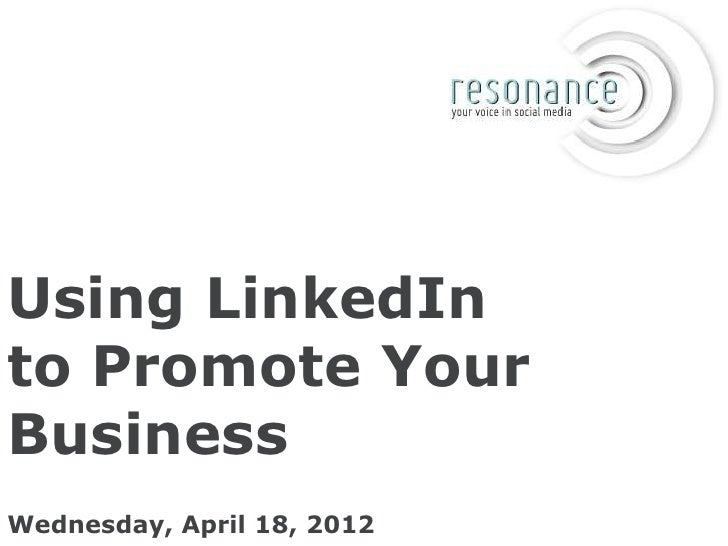 Using LinkedInto Promote YourBusinessWednesday, April 18, 2012