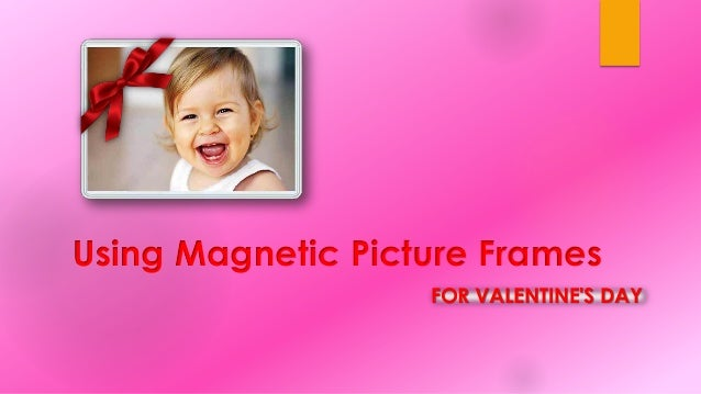 Using Magnetic Picture Frames FOR VALENTINE'S DAY