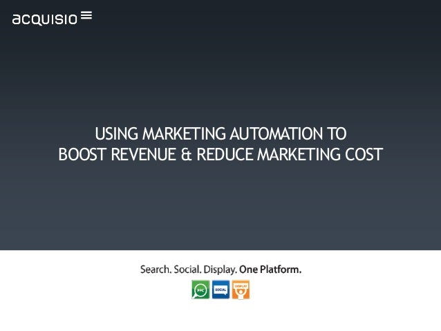 USING MARKETING AUTOMATION TO BOOST REVENUE & REDUCE MARKETING COST