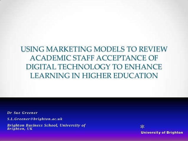 USING MARKETING MODELS TO REVIEW        ACADEMIC STAFF ACCEPTANCE OF       DIGITAL TECHNOLOGY TO ENHANCE        LEARNING I...