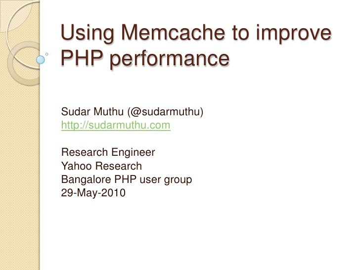 Using Memcache to improve PHP performance<br />Sudar Muthu (@sudarmuthu)<br />http://sudarmuthu.com<br />Research Engineer...