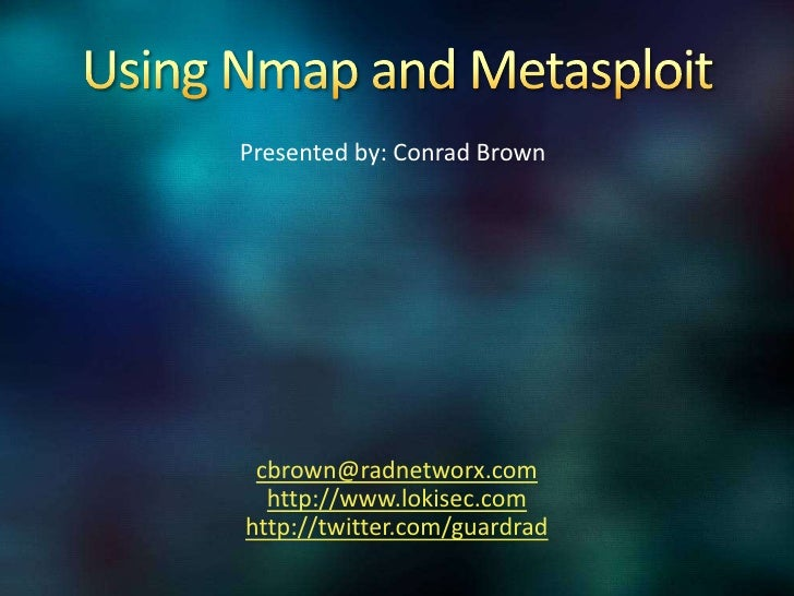 Using Nmap and Metasploit<br />Presented by: Conrad Brown<br />cbrown@radnetworx.com<br />http://www.lokisec.com<br />http...