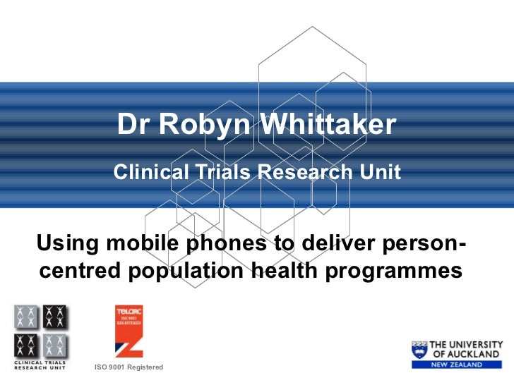 Dr Robyn Whittaker Clinical Trials Research Unit Using mobile phones to deliver person-centred population health programmes