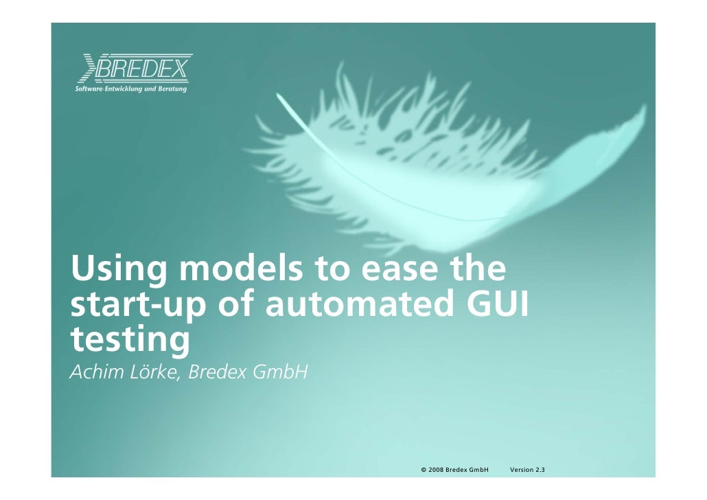 Using models to ease the start up of automated GUI testing Achim Lörke, Bredex GmbH                               © 2008 B...