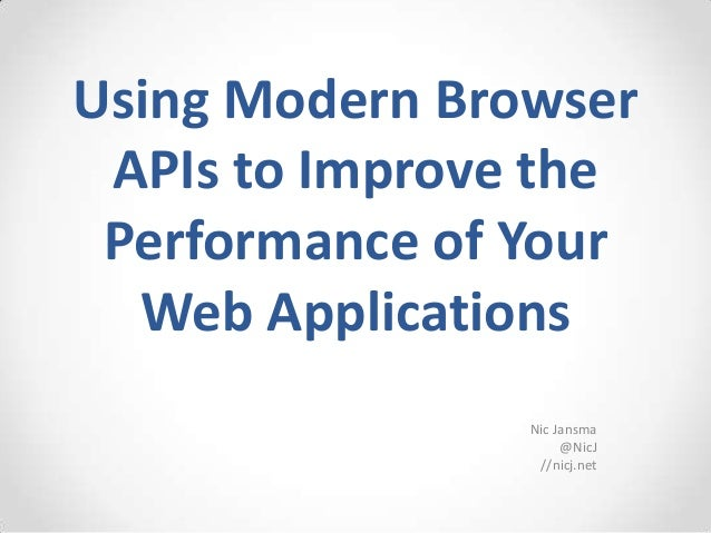 Using Modern Browser APIs to Improve the Performance of Your  Web Applications                Nic Jansma                  ...