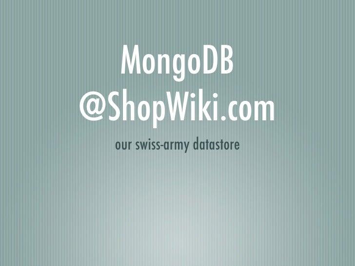 MongoDB @ShopWiki.com   our swiss-army datastore