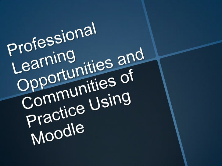 Professional Learning Opportunities and Communities of Practice Using Moodle<br />