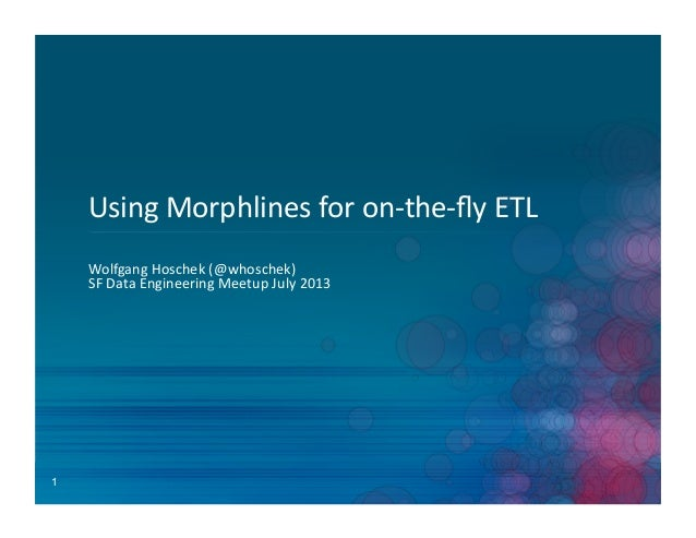 Cloudera - Using morphlines for on the-fly ETL by Wolfgang Hoschek