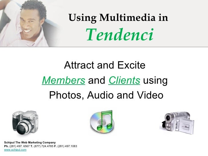 Using Multimedia in  Tendenci Attract and Excite Members  and  Clients  using Photos, Audio and Video Schipul The Web Mark...
