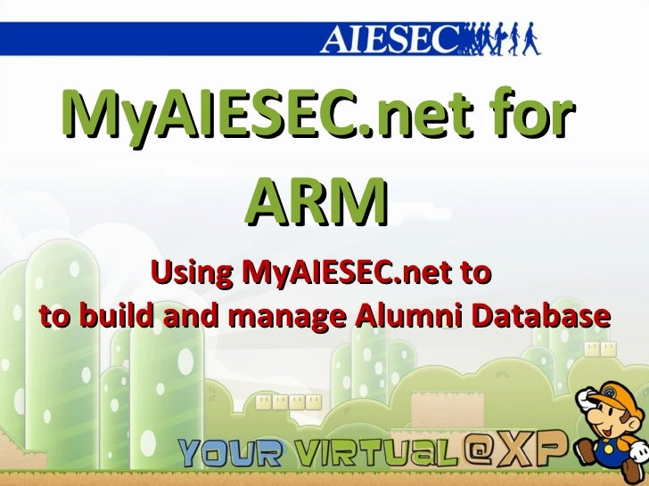 MyAIESEC.net for ARM Using MyAIESEC.net to  to build and manage Alumni Database
