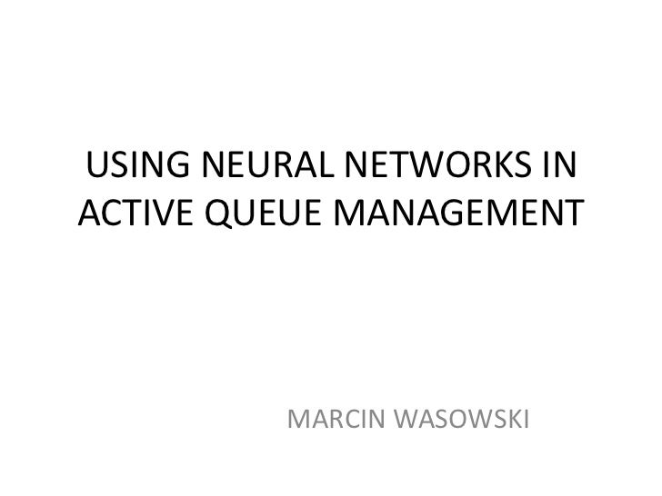 USING NEURAL NETWORKS IN ACTIVE QUEUE MANAGEMENT<br />MARCIN WASOWSKI<br />