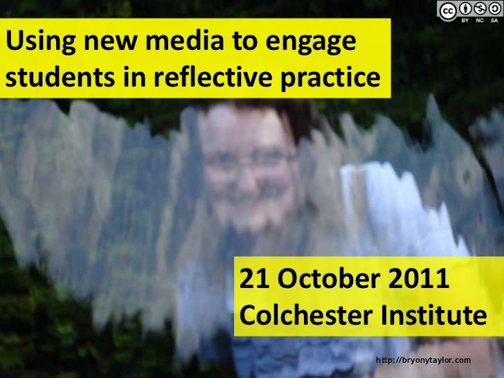 Using new media to engagestudents in reflective practice                   21 October 2011                   Colchester In...