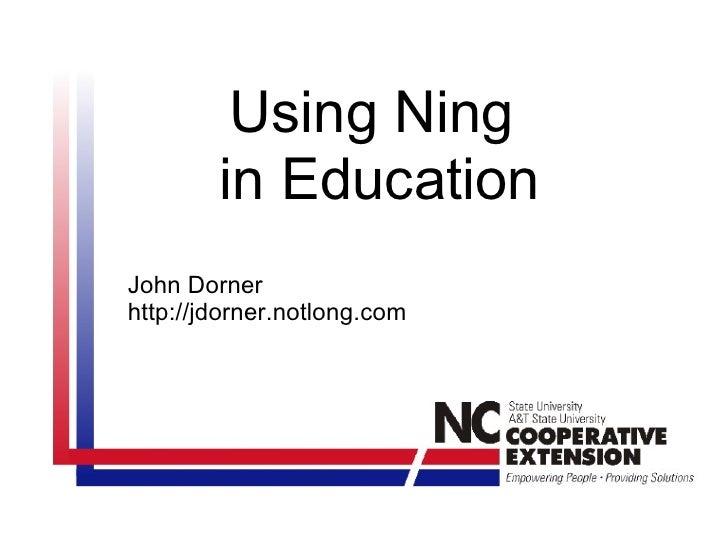 Using Ning in Education John Dorner http://jdorner.notlong.com