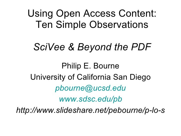 Using Open Access Content: Ten Simple Observations SciVee & Beyond the PDF Philip E. Bourne University of California San D...