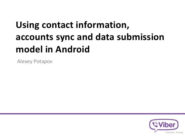 Using contact information,accounts sync and data submissionmodel in AndroidAlexey Potapov