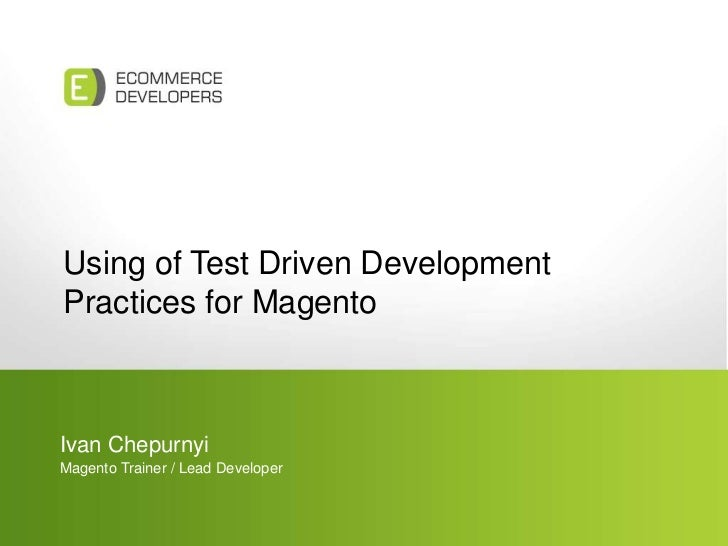 Using of Test Driven DevelopmentPractices for Magento<br />Ivan Chepurnyi<br />Magento Trainer / Lead Developer<br />