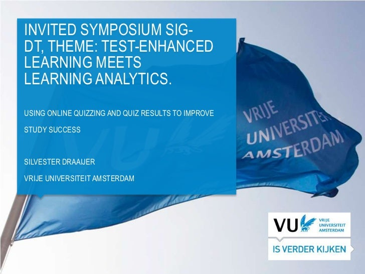 INVITED SYMPOSIUM SIG-DT, THEME: TEST-ENHANCEDLEARNING MEETSLEARNING ANALYTICS.USING ONLINE QUIZZING AND QUIZ RESULTS TO I...