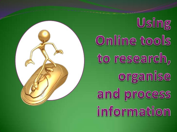 Using Online Tools To Research, Organise And Process Information