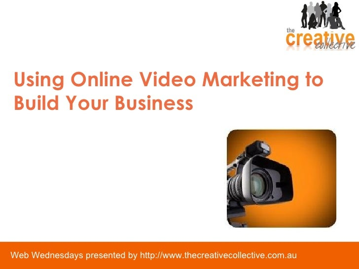 Using Online Video Marketing To Build Your Business May 09 Web Wednesday