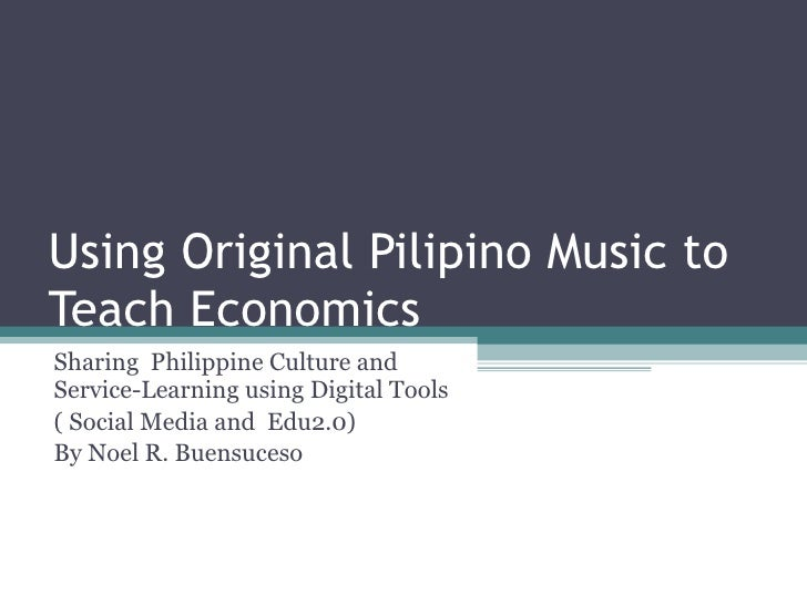 Using Original Pilipino Music to Teach Economics Sharing  Philippine Culture and Service-Learning using Digital Tools  ( S...