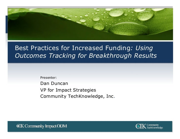 Best Practices for Increased Funding: Using Outcomes Tracking for Breakthrough Results          Presenter:        Dan Dunc...