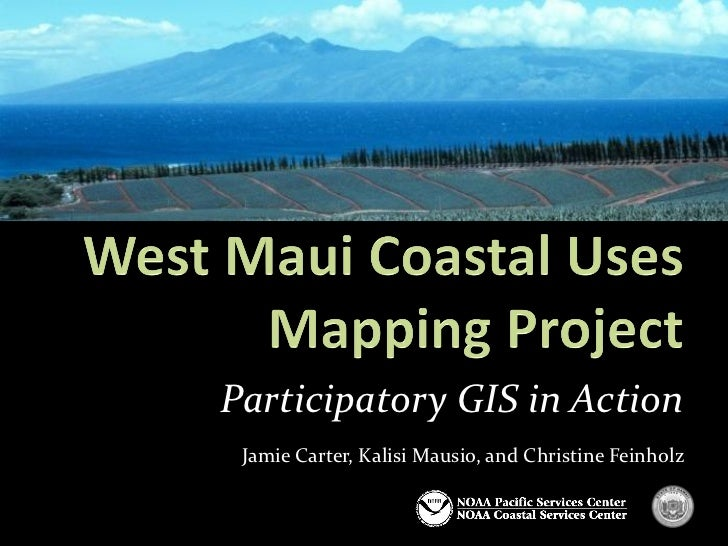 Hawaii Pacific GIS Conference 2012: Participatory and Place-Based GIS - Using Participatory Mapping Techniques to Characterize Coastal Uses in West Maui