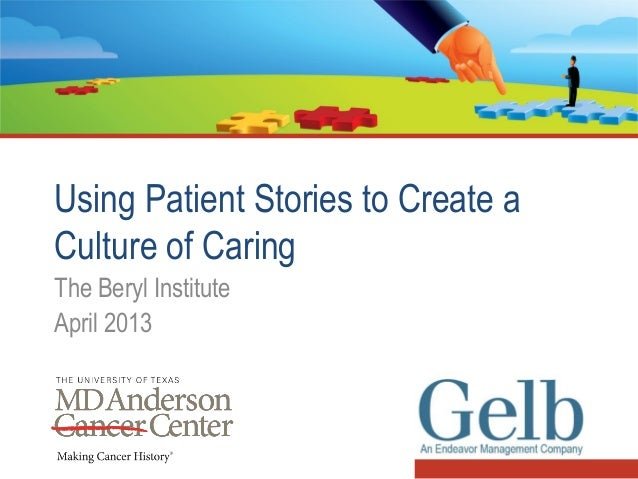 Using Patient Stories to Create aCulture of CaringThe Beryl InstituteApril 2013