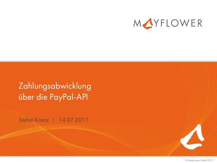 Zahlungsabwicklungüber die PayPal-APIStefan Krenz I 14.07.2011                            © Mayflower GmbH 2011