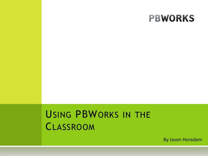Using PBWorks in the Classroom<br />By Jason Horadam<br />