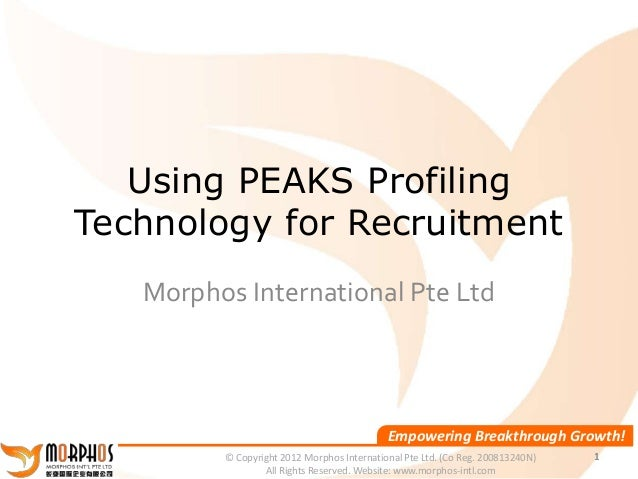 Using PEAKS ProfilingTechnology for Recruitment   Morphos International Pte Ltd                                           ...