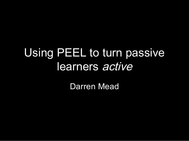 Using PEEL to turn passive      learners active        Darren Mead