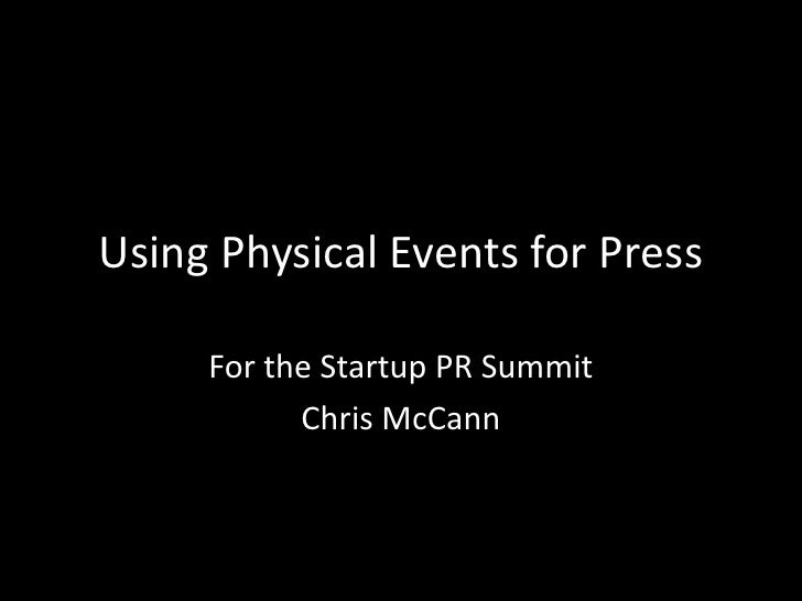 Using Physical Events for Press<br />For the Startup PR Summit<br />Chris McCann <br />