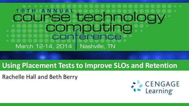 Using Placement Tests to Improve SLOs and Retention Rachelle Hall and Beth Berry