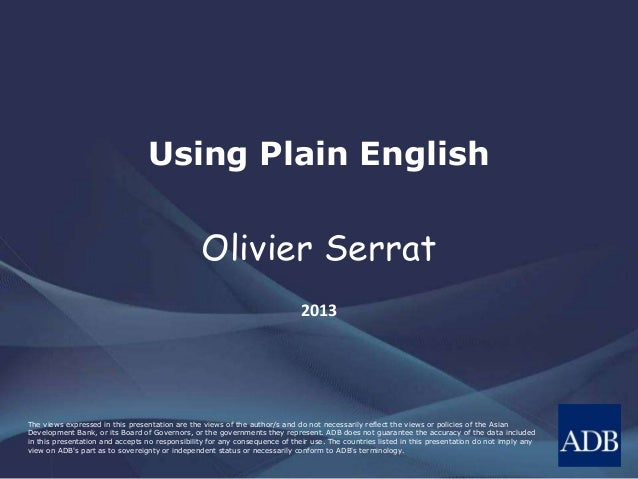 Using Plain English  Olivier Serrat  2013  The views expressed in this presentation are the views of the author/s and do n...