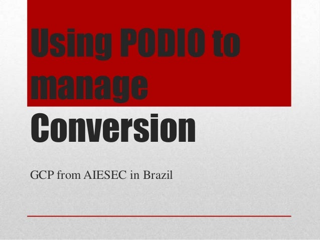 Using PODIO to manage Conversion GCP from AIESEC in Brazil