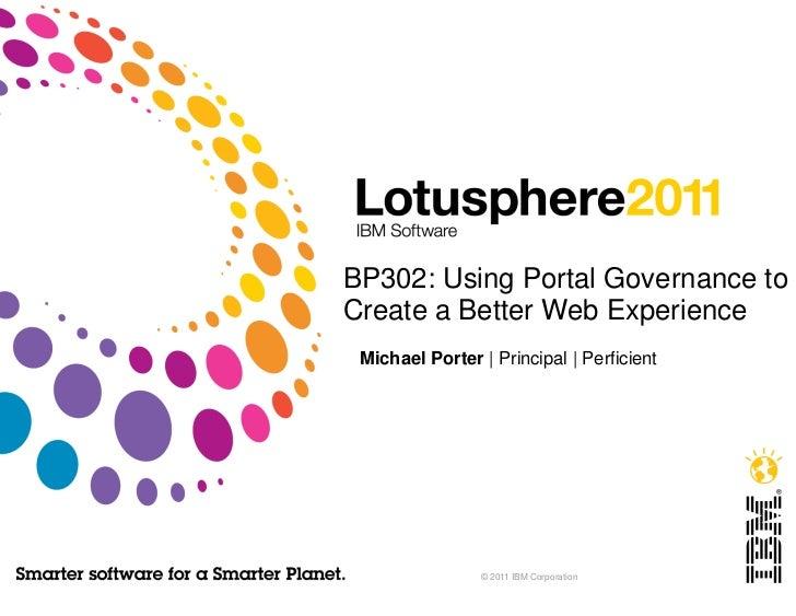BP302: Using Portal Governance toCreate a Better Web Experience Michael Porter | Principal | Perficient                © 2...