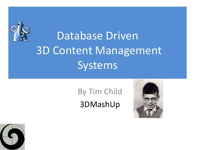 Database Driven3D Content Management        Systems      By Tim Child      3DMashUp