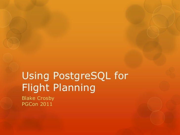 Using PostgreSQL for Flight Planning<br />Blake CrosbyPGCon 2011<br />