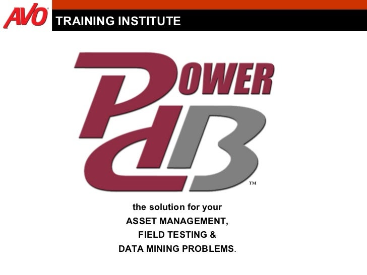 the solution for your ASSET MANAGEMENT, FIELD TESTING & DATA MINING PROBLEMS . TRAINING INSTITUTE