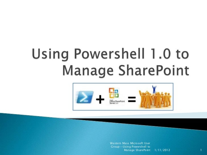 Western Mass Microsoft UserGroup--Using Powershell to         Manage SharePoint    1/11/2012   1