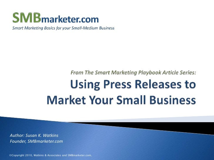 From The Smart Marketing Playbook Article Series:Using Press Releases to Market Your Small Business<br />Author: Susan K. ...