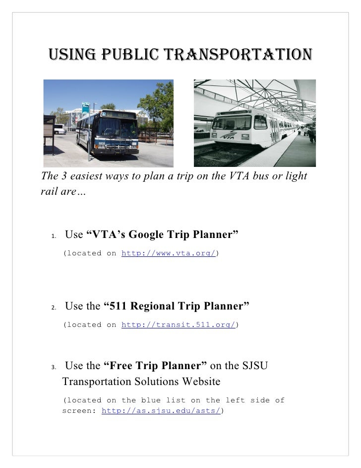 "Using PUblic TransPorTaTionThe 3 easiest ways to plan a trip on the VTA bus or lightrail are…  1.   Use ""VTA's Google Trip..."