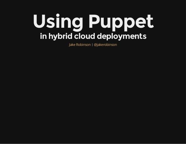 Using Puppet in hybrid cloud deployments |Jake Robinson @jakerobinson