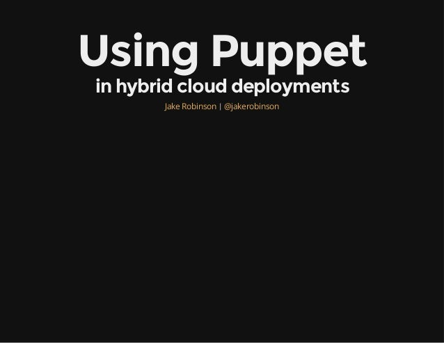 Puppet Camp Dallas 2014: Using Puppet in Hybrid Cloud Deployments