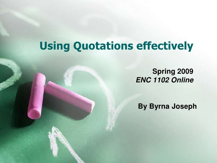 Using Quotations effectively                       Spring 2009                  ENC 1102 Online                    By Byrn...