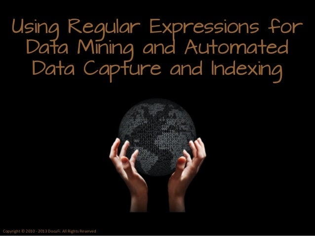 Using Regular Expressions for Data Mining and Automated Data Capture and Indexing  Copyright © 2010 - 2013 DocuFi. All Rig...