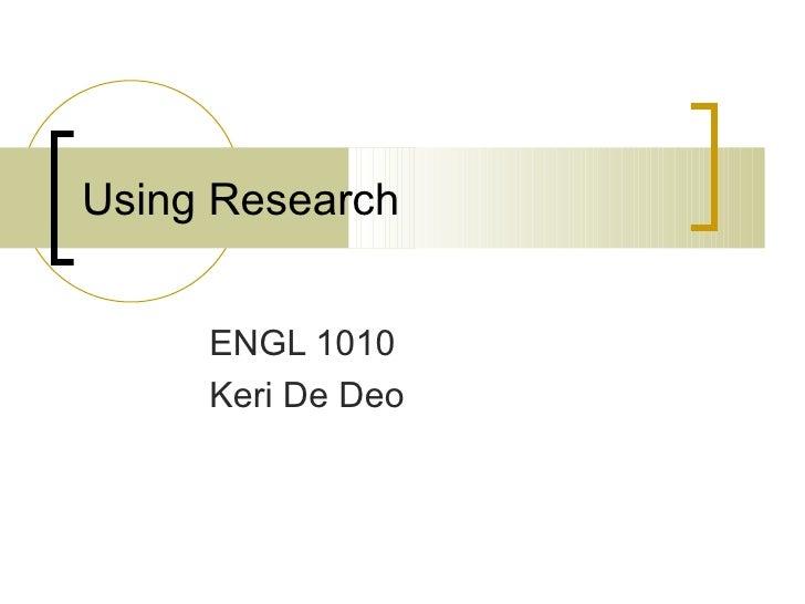 Using Research ENGL 1010  Keri De Deo