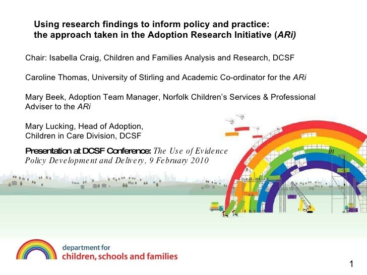 Using research findings to inform policy and practice: the approach taken in the Adoption Research Initiative ( ARi) Chair...